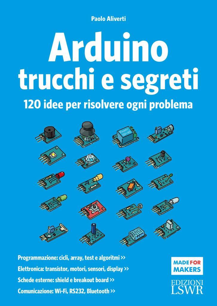 Arduino. Trucchi e segreti. 100 ricette per risolvere ogni problema