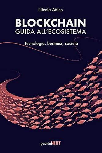Blockchain. Guida all'ecosistema - Tecnologia, business, società